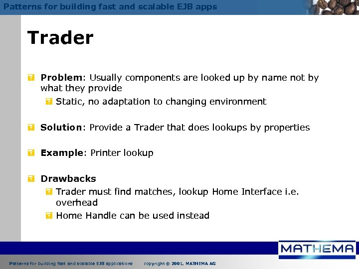 Patterns for building fast and scalable EJB apps Trader = Problem: Usually components are