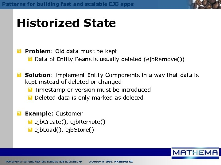 Patterns for building fast and scalable EJB apps Historized State = Problem: Old data
