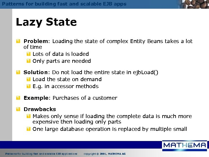 Patterns for building fast and scalable EJB apps Lazy State = Problem: Loading the