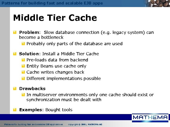 Patterns for building fast and scalable EJB apps Middle Tier Cache = Problem: Slow