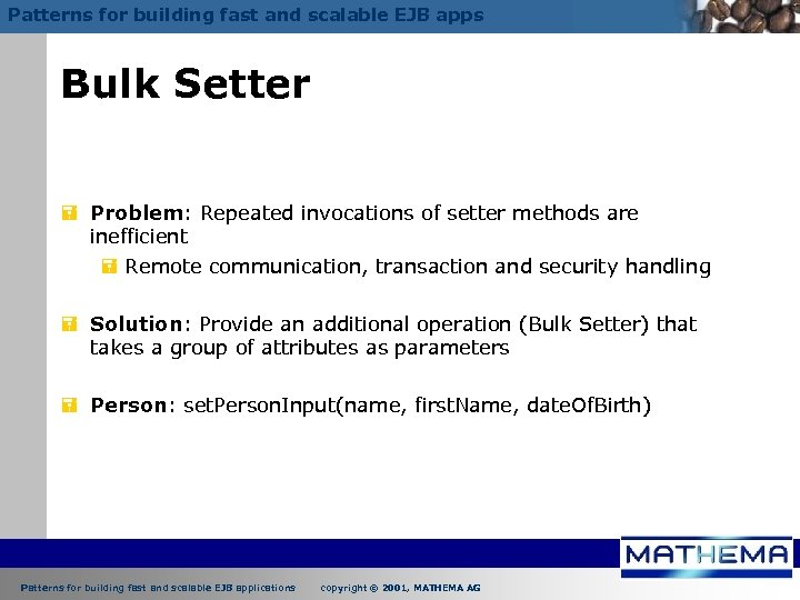Patterns for building fast and scalable EJB apps Bulk Setter = Problem: Repeated invocations