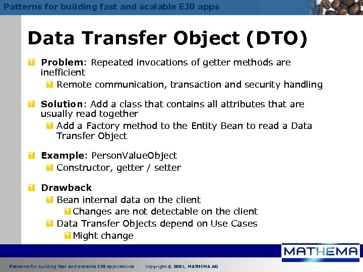 Patterns for building fast and scalable EJB apps Data Transfer Object (DTO) = Problem: