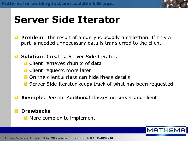 Patterns for building fast and scalable EJB apps Server Side Iterator = Problem: The