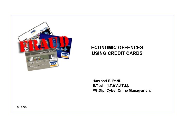 ECONOMIC OFFENCES USING CREDIT CARDS Harshad S. Patil, B. Tech. (I. T. )(V. J.