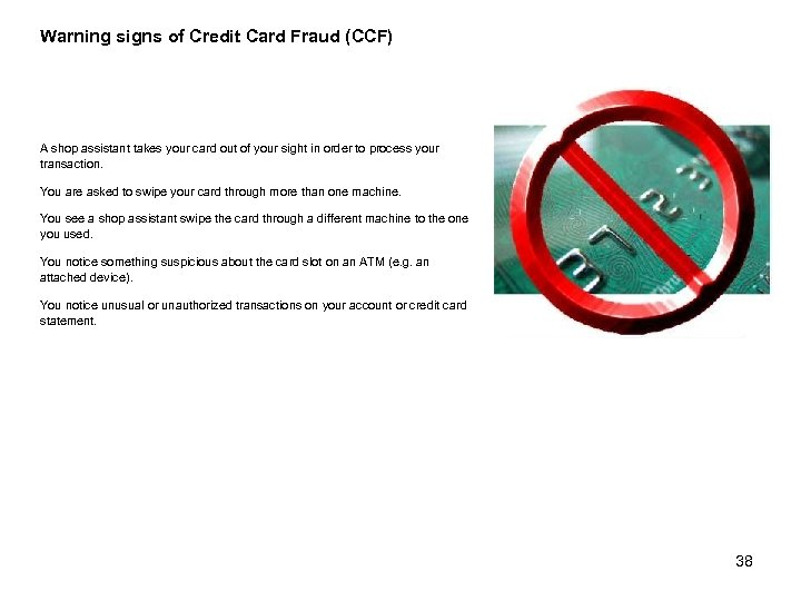 Warning signs of Credit Card Fraud (CCF) A shop assistant takes your card out