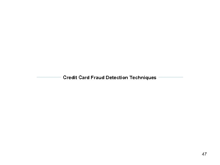Credit Card Fraud Detection Techniques 47