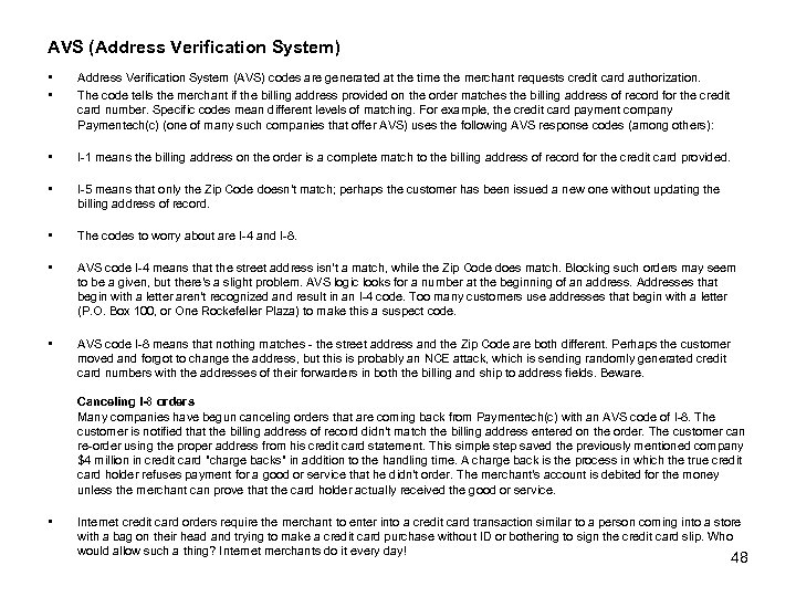 AVS (Address Verification System) • • Address Verification System (AVS) codes are generated at