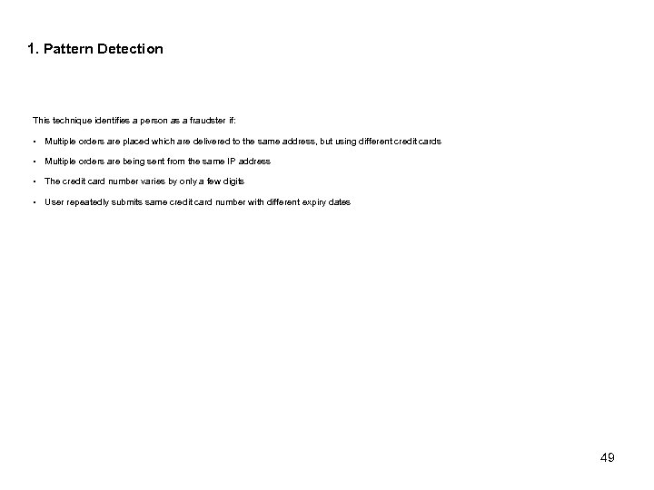 1. Pattern Detection This technique identifies a person as a fraudster if: § Multiple