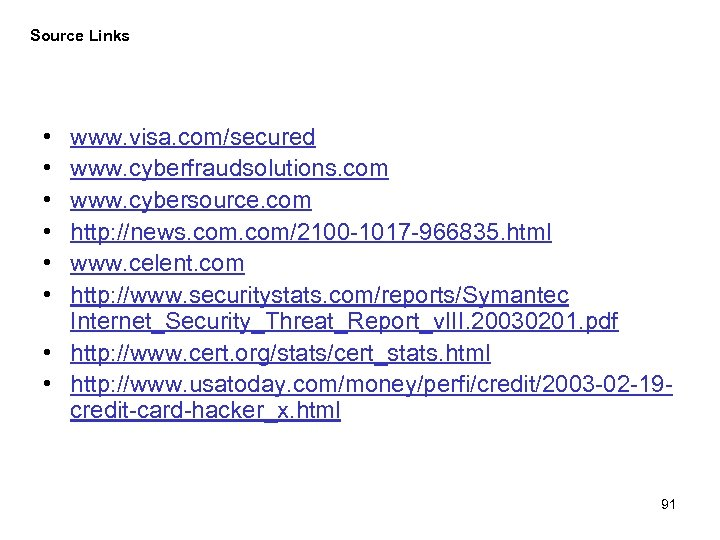 Source Links • • • www. visa. com/secured www. cyberfraudsolutions. com www. cybersource. com