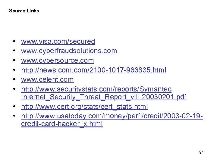Source Links • • • www. visa. com/secured www. cyberfraudsolutions. com www. cybersource. com
