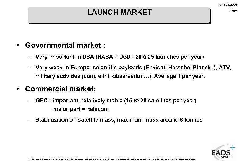 KTH 05/2006 LAUNCH MARKET Page • Governmental market : – Very important in USA