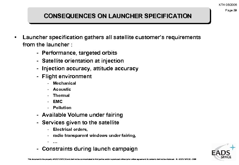 KTH 05/2006 Page 39 CONSEQUENCES ON LAUNCHER SPECIFICATION • Launcher specification gathers all satellite