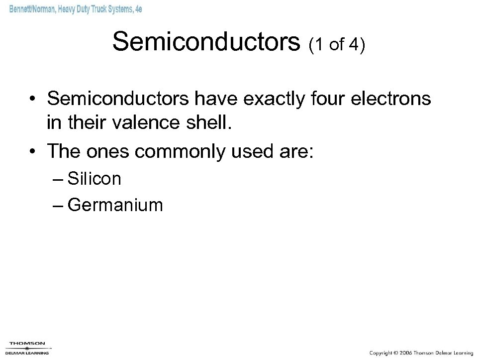 Semiconductors (1 of 4) • Semiconductors have exactly four electrons in their valence shell.