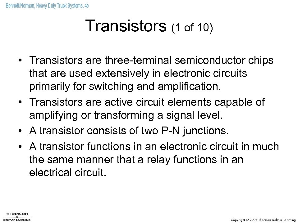 Transistors (1 of 10) • Transistors are three-terminal semiconductor chips that are used extensively