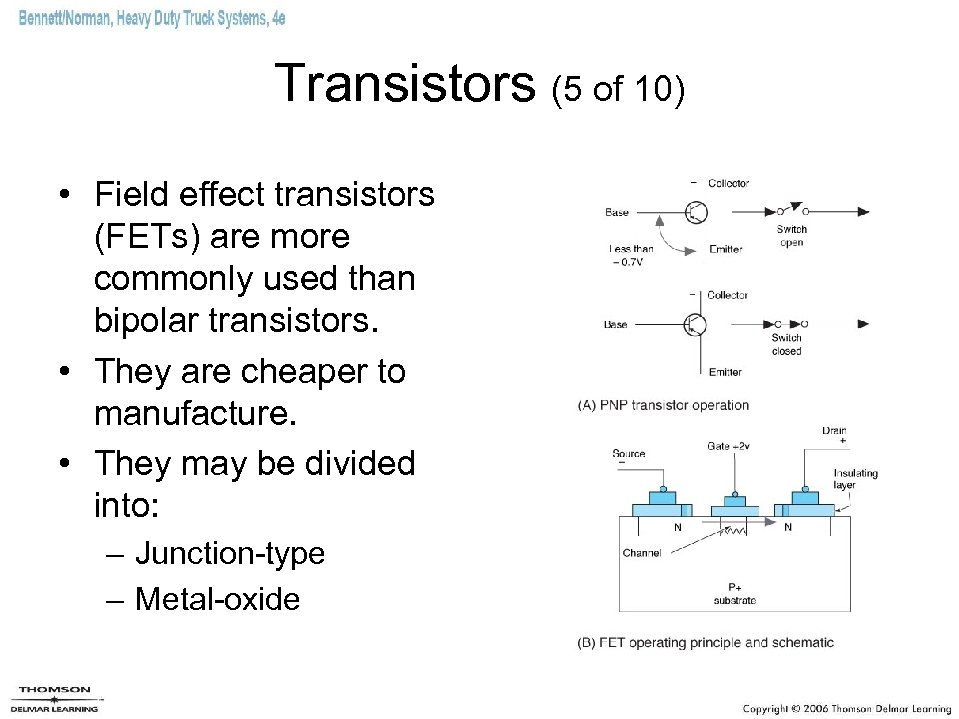 Transistors (5 of 10) • Field effect transistors (FETs) are more commonly used than