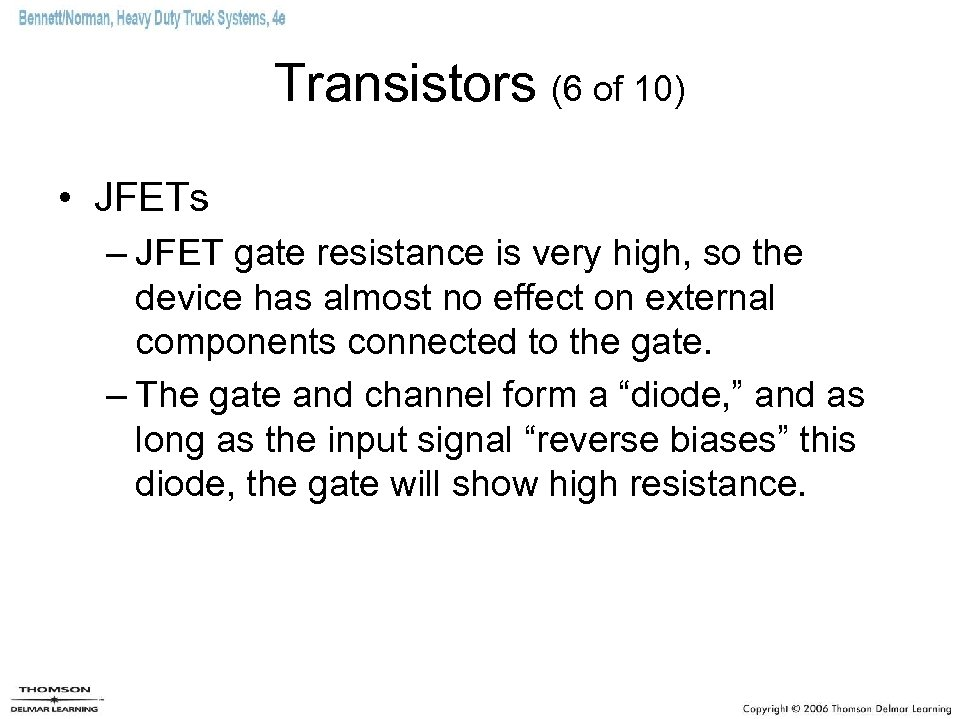Transistors (6 of 10) • JFETs – JFET gate resistance is very high, so
