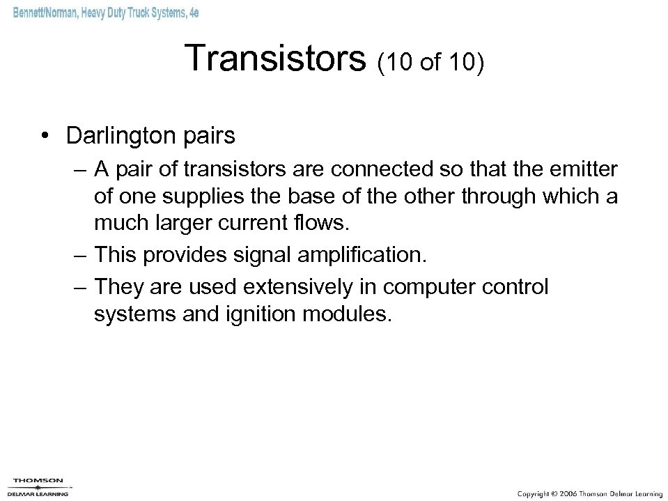 Transistors (10 of 10) • Darlington pairs – A pair of transistors are connected