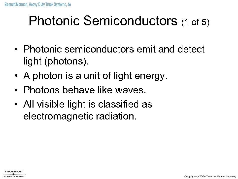 Photonic Semiconductors (1 of 5) • Photonic semiconductors emit and detect light (photons). •