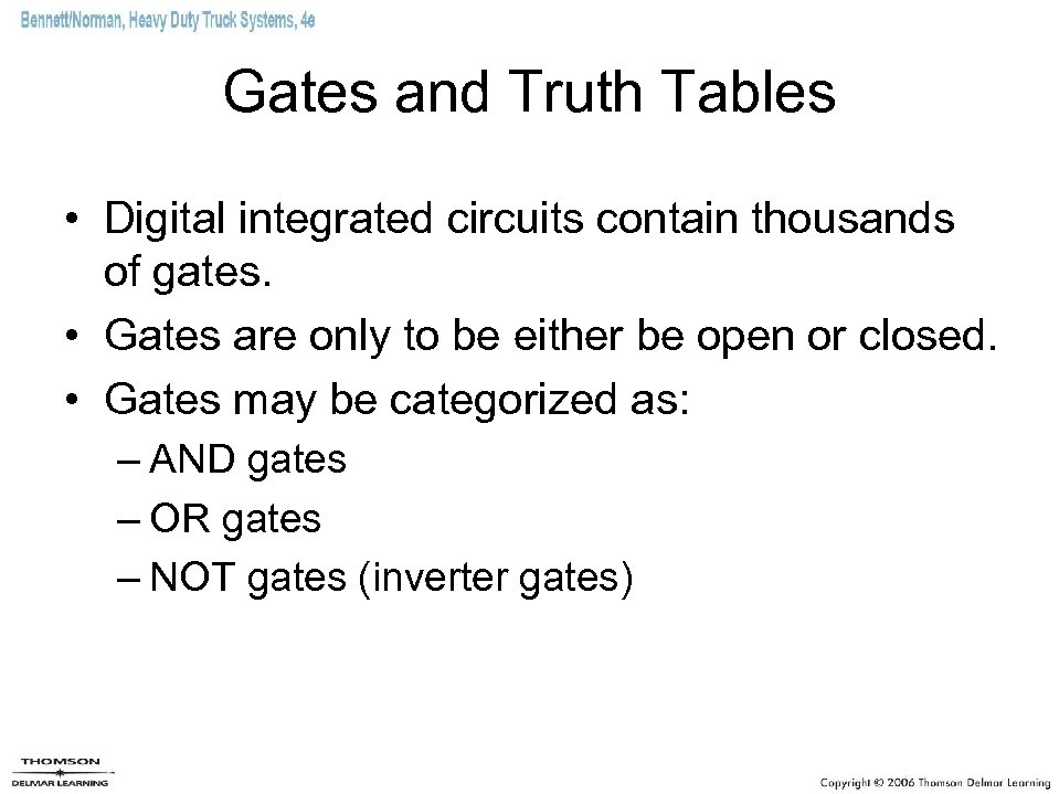 Gates and Truth Tables • Digital integrated circuits contain thousands of gates. • Gates