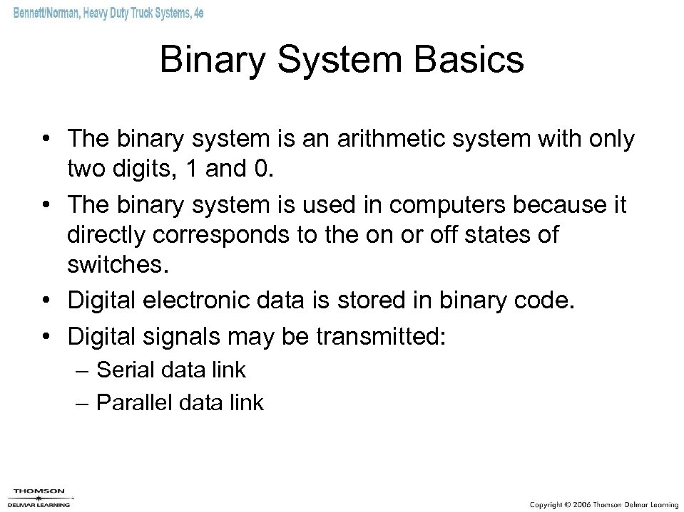 Binary System Basics • The binary system is an arithmetic system with only two