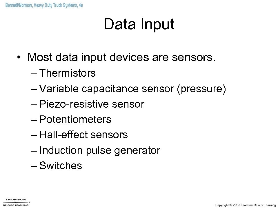 Data Input • Most data input devices are sensors. – Thermistors – Variable capacitance