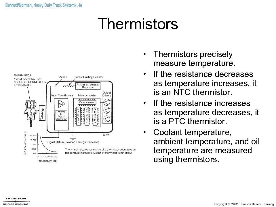 Thermistors • Thermistors precisely measure temperature. • If the resistance decreases as temperature increases,