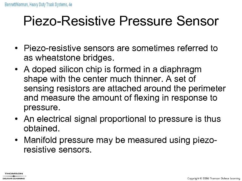 Piezo-Resistive Pressure Sensor • Piezo-resistive sensors are sometimes referred to as wheatstone bridges. •