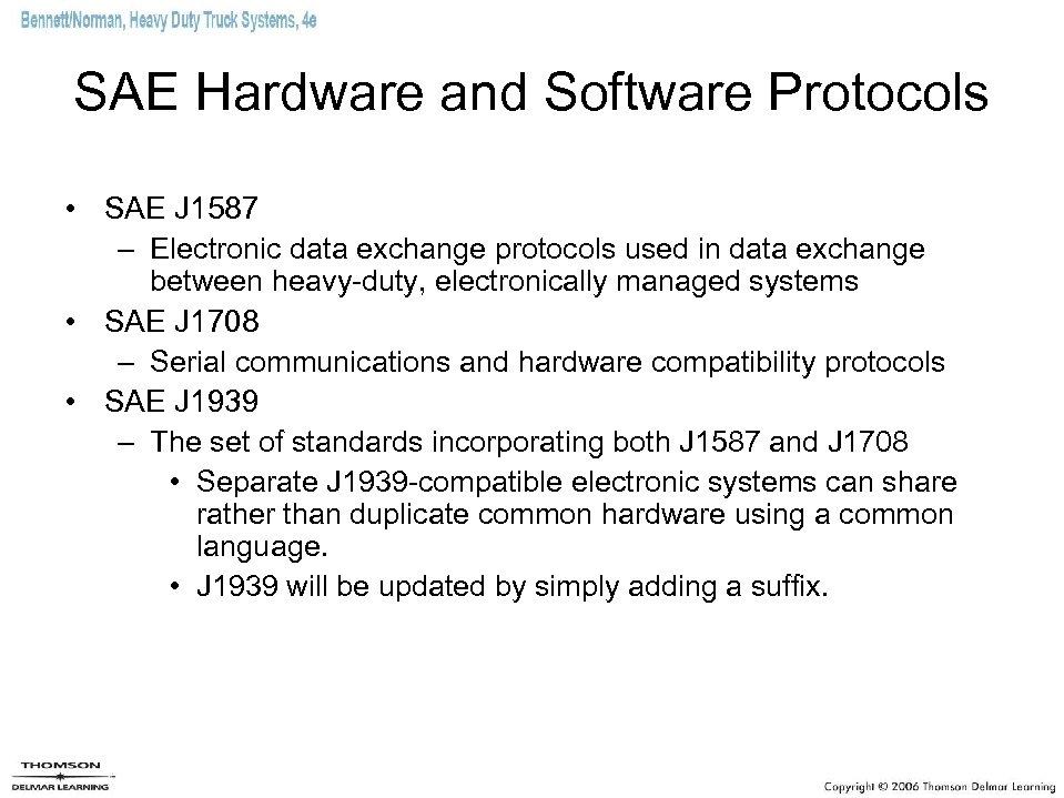 SAE Hardware and Software Protocols • SAE J 1587 – Electronic data exchange protocols