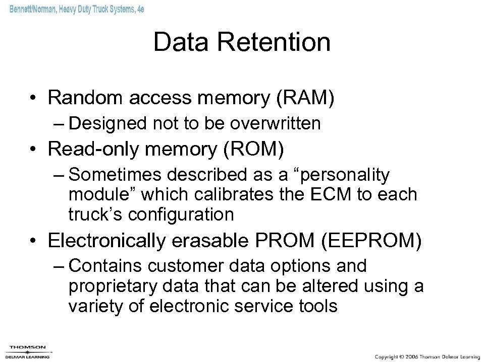 Data Retention • Random access memory (RAM) – Designed not to be overwritten •