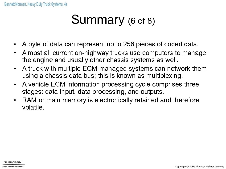 Summary (6 of 8) • A byte of data can represent up to 256