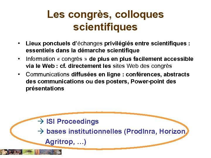 Les congrès, colloques scientifiques • Lieux ponctuels d'échanges privilégiés entre scientifiques : essentiels dans