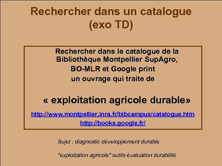 Recher dans un catalogue (exo TD) Recher dans le catalogue de la Bibliothèque Montpellier