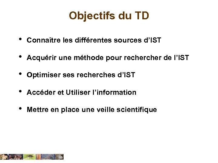 Objectifs du TD • Connaître les différentes sources d'IST • Acquérir une méthode pour