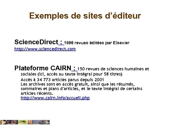 Exemples de sites d'éditeur Science. Direct : 1800 revues éditées par Elsevier http: //www.