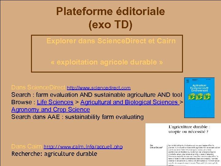 Plateforme éditoriale (exo TD) Explorer dans Science. Direct et Cairn « exploitation agricole durable