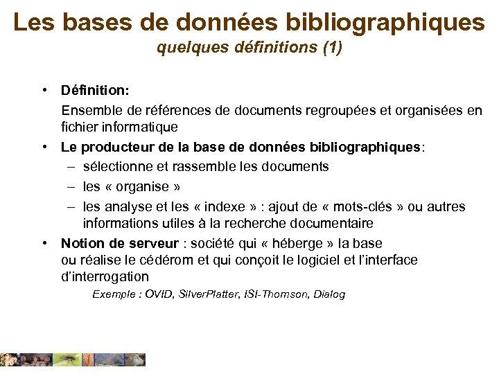 Les bases de données bibliographiques quelques définitions (1) • Définition: Ensemble de références de