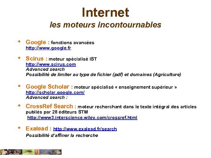 Internet les moteurs incontournables • Google : fonctions avancées • Scirus : moteur spécialisé