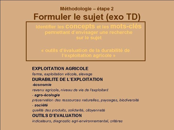 Méthodologie – étape 2 Formuler le sujet (exo TD) Identifier les concepts et les