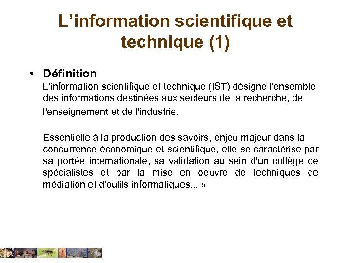L'information scientifique et technique (1) • Définition L'information scientifique et technique (IST) désigne l'ensemble