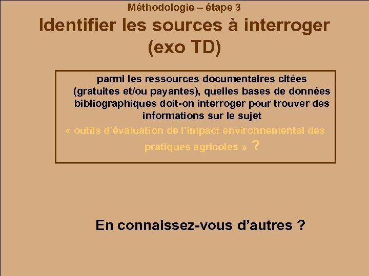 Méthodologie – étape 3 Identifier les sources à interroger (exo TD) parmi les ressources