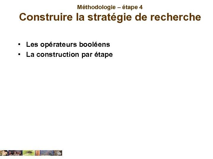 Méthodologie – étape 4 Construire la stratégie de recherche • Les opérateurs booléens •