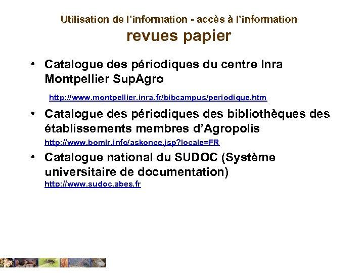 Utilisation de l'information - accès à l'information revues papier • Catalogue des périodiques du