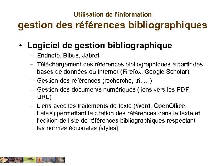 Utilisation de l'information gestion des références bibliographiques • Logiciel de gestion bibliographique – Endnote,