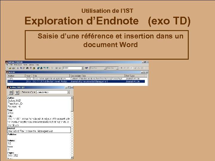 Utilisation de l'IST Exploration d'Endnote (exo TD) Saisie d'une référence et insertion dans un