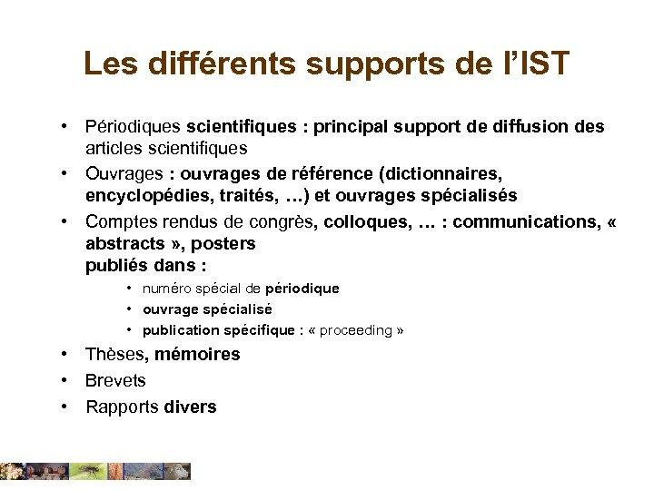 Les différents supports de l'IST • Périodiques scientifiques : principal support de diffusion des