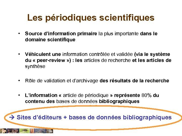 Les périodiques scientifiques • Source d'information primaire la plus importante dans le domaine scientifique
