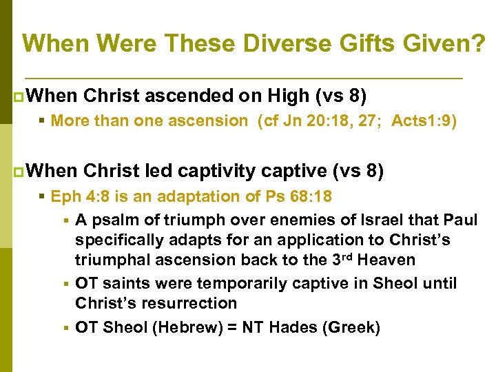 When Were These Diverse Gifts Given? p When Christ ascended on High (vs 8)