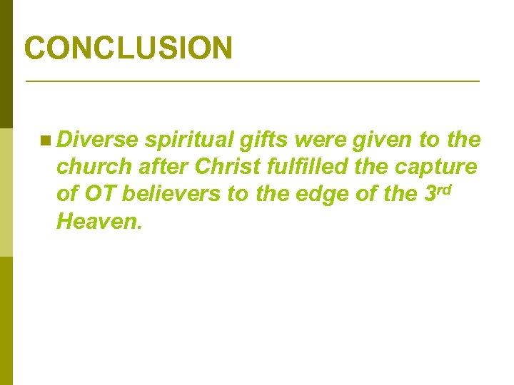 CONCLUSION n Diverse spiritual gifts were given to the church after Christ fulfilled the