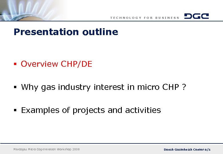 TECHNOLOGY FOR BUSINESS Presentation outline § Overview CHP/DE § Why gas industry interest in