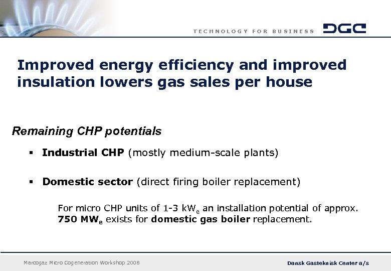 TECHNOLOGY FOR BUSINESS Improved energy efficiency and improved insulation lowers gas sales per house